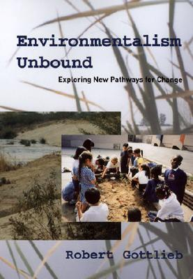Environmentalism Unbound: Exploring New Pathways for Change (Urban and Industrial Environments), Gottlieb, Robert