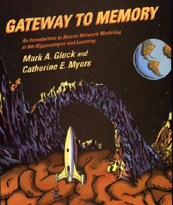 Image for Gateway to Memory: An Introduction to Neural Network Modeling of the Hippocampus and Learning (Issues in Clinical and Cognitive Neuropsychology)
