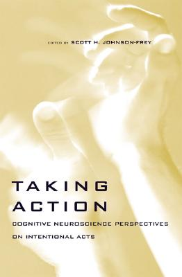 Image for Taking Action: Cognitive Neuroscience Perspectives on Intentional Acts (A Bradford Book)