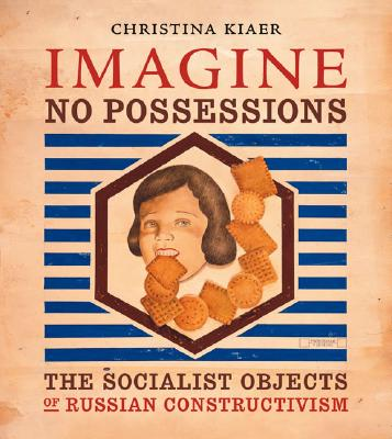 Image for Imagine No Possessions: The Socialist Objects of Russian Constructivism