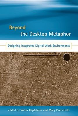 Image for Beyond the Desktop Metaphor: Designing Integrated Digital Work Environments (The MIT Press)