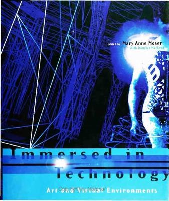 Immersed in Technology: Art and Virtual Environments, Mary Anne Moser (Editor)