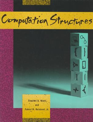 Computation Structures (MIT Electrical Engineering and Computer Science), Ward, Stephen; Halstead, Robert