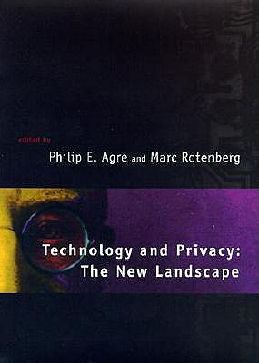 Technology and Privacy: The New Landscape, Philip E. Agre; Marc Rotenberg