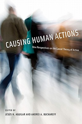 Image for Causing Human Actions: New Perspectives on the Causal Theory of Action (A Bradford Book)