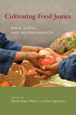 Image for Cultivating Food Justice: Race, Class, and Sustainability (Food, Health, and the Environment)
