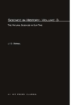 Science In History: The Natural Sciences in Our Time (Science in History, Volume 3), Bernal, J.D.