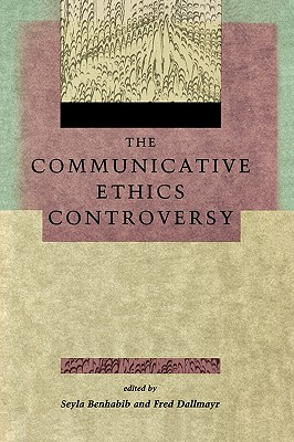 The Communicative Ethics Controversy, Benhabib, Seyla; Dallmayr, Fred