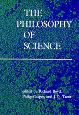 The Philosophy of Science, Boyd, Richard;Gasper, Philip; Trout, J.D.
