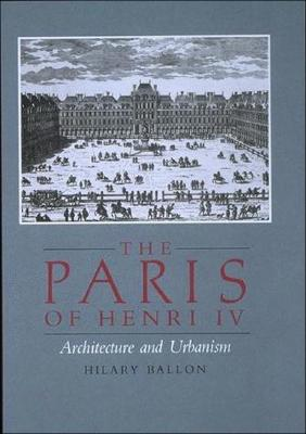 The Paris of Henri  IV : Architecture and Urbanism, Ballon, Hilary