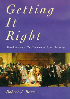Image for Getting It Right: Markets and Choices in a Free Society