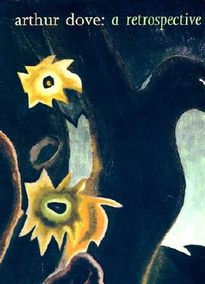 Arthur Dove: A Retrospective, Balken, Debra Bricker; Agee, William C.; Turner, Elizabeth Hutton