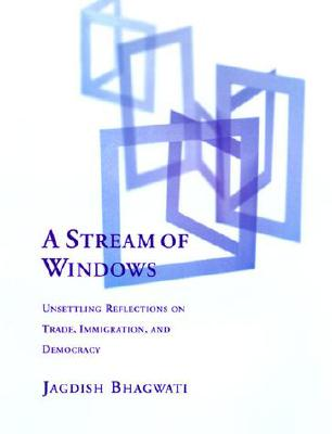 Image for A Stream of Windows: Unsettling Reflections on Trade, Immigration, and Democracy