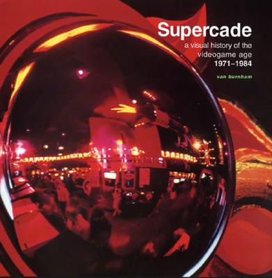 Supercade: A Visual History of the Videogame Age 1971-1984, Burnham, Van