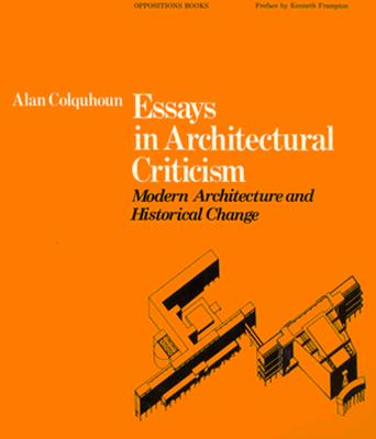 Image for Essays in Architectural Criticism: Modern Architecture and Historical Change