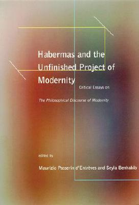 Habermas and the Unfinished Project of Modernity: Critical Essays on The Philosophical Discourse of Modernity (Studies in Contemporary German Social Thought)
