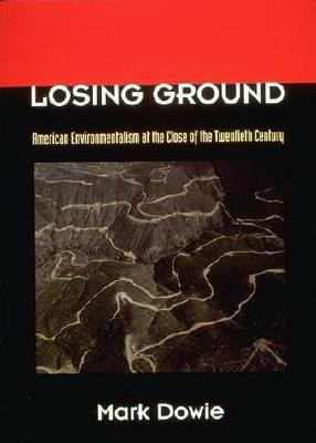 Losing Ground: American Environmentalism at the Close of the Twentieth Century, Dowie, Mark