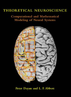 Theoretical Neuroscience: Computational and Mathematical Modeling of Neural Systems (Computational Neuroscience), Peter Dayan, Laurence F. Abbott