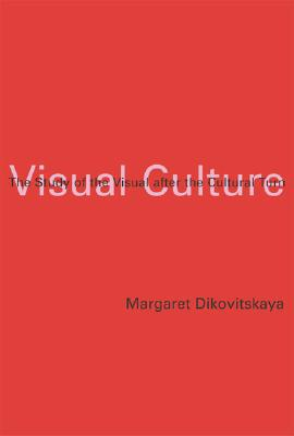 Visual Culture: The Study of the Visual after the Cultural Turn (MIT Press), Dikovitskaya, Margaret