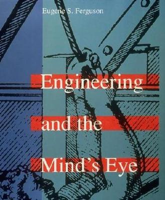 Engineering and the Mind's Eye (MIT Press), Ferguson, Eugene S.