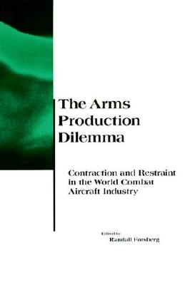 The Arms Production Dilemma: Contraction and Restraint in the World Combat Aircraft Industry (BCSIA Studies in International Security)