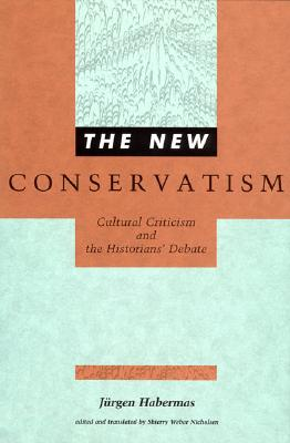 Image for The New Conservatism: Cultural Criticism and the Historians' Debate (Studies in Contemporary German Social Thought)