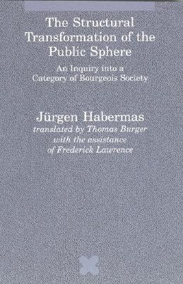 The Structural Transformation of the Public Sphere: An Inquiry into a Category of Bourgeois Society (Studies in Contemporary German Social Thought), Habermas, Jurgen