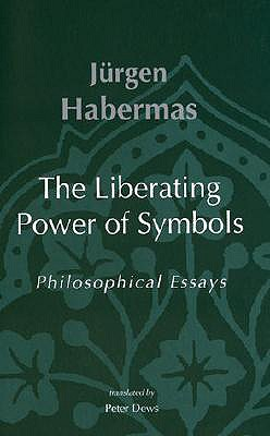 Image for The Liberating Power of Symbols: Philosophical Essays (Studies in Contemporary German Social Thought)