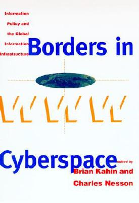 Image for Borders in Cyberspace: Information Policy and the Global Information Infrastructure
