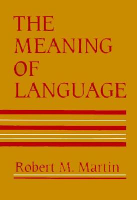 The Meaning of Language, Martin, Robert M.