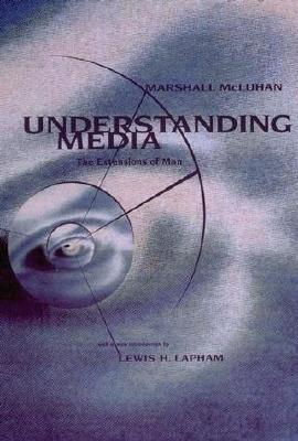 Understanding Media: The Extensions of Man, McLuhan, Marshall; Lapham, Lewis M.