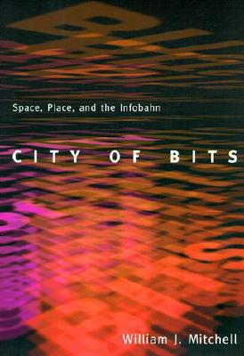 Image for City of Bits: Space, Place, and the Infobahn