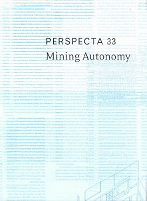 """Perspecta 33 """"Mining Autonomy"""": The Yale Architectural Journal"""