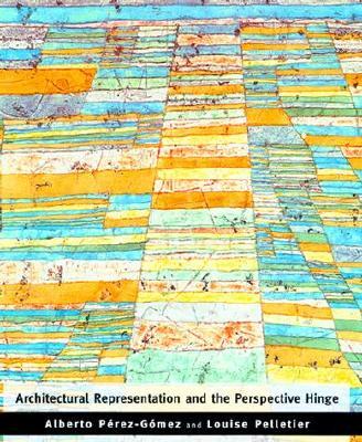 Architectural Representation and the Perspective Hinge (MIT Press), Alberto Perez-Gomez; Louise Pelletier