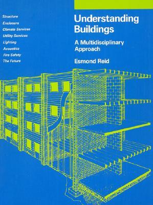 Understanding Buildings: A Multidisciplinary Approach, Reid, Esmond