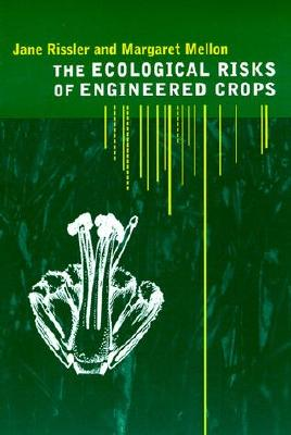 The Ecological Risks of Engineered Crops (The MIT Press), Rissler, Jane; Mellon, Margaret