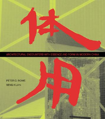 Architectural Encounters With Essence and Form in Modern China, Rowe, Peter G.;Kuan, Seng