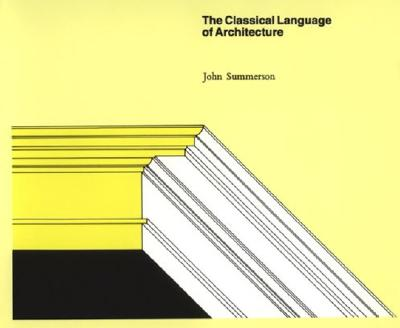 CLASSICAL LANGUAGE OF ARCHITECTURE, JOHN SUMMERSON