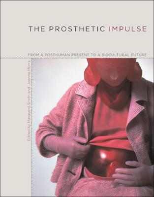 Image for The Prosthetic Impulse: From a Posthuman Present to a Biocultural Future (The MIT Press)