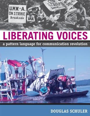 Liberating Voices: A Pattern Language for Communication Revolution, Schuler, Douglas