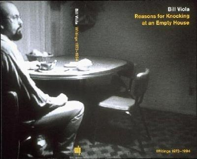 Reasons for Knocking at an Empty House: Writings 1973-1994, Bill Viola