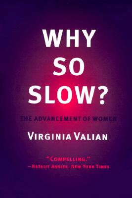 Why So Slow? The Advancement of Women, Valian, Virginia