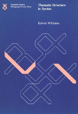 Thematic Structure in Syntax (Linguistic Inquiry Monographs), Williams, Edwin