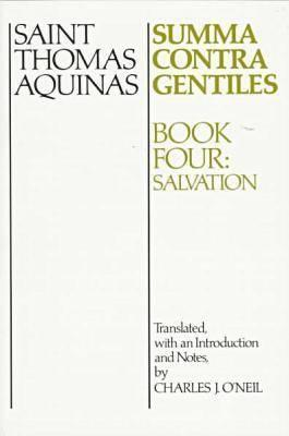 Summa Contra Gentiles Bk 4: Salvation (Summa Contra Gentiles), THOMAS AQUINAS