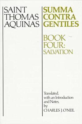 Summa Contra Gentiles Bk 4: Salvation (Summa Contra Gentiles), THOMAS AQUINAS