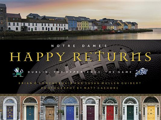 Image for Notre Dame's Happy Returns: Dublin, the Experience, the Game