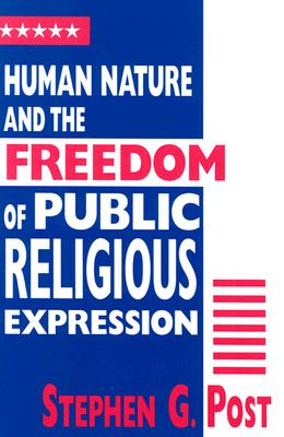 Human Nature and the Freedom of Public Religious Expression, Post, Stephen G.