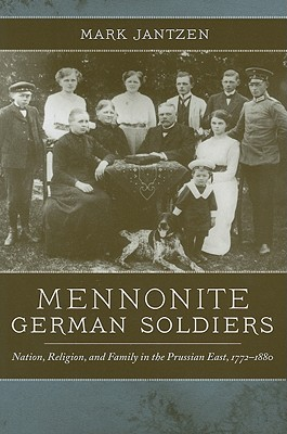 Image for Mennonite German Soldiers: Nation, Religion, and Family in the Prussian East, 1772-1880