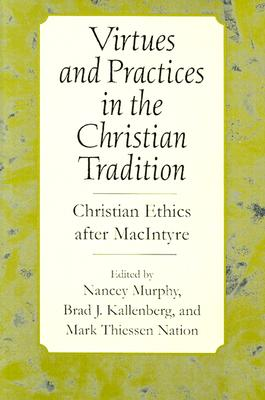 Image for Virtues and Practices in the Christian Tradition: Christian Ethics after MacIntyre