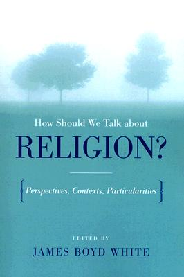 Image for How Should We Talk about Religion?: Perspectives, Contexts, Particularities (ND Erasmus Institute Books)